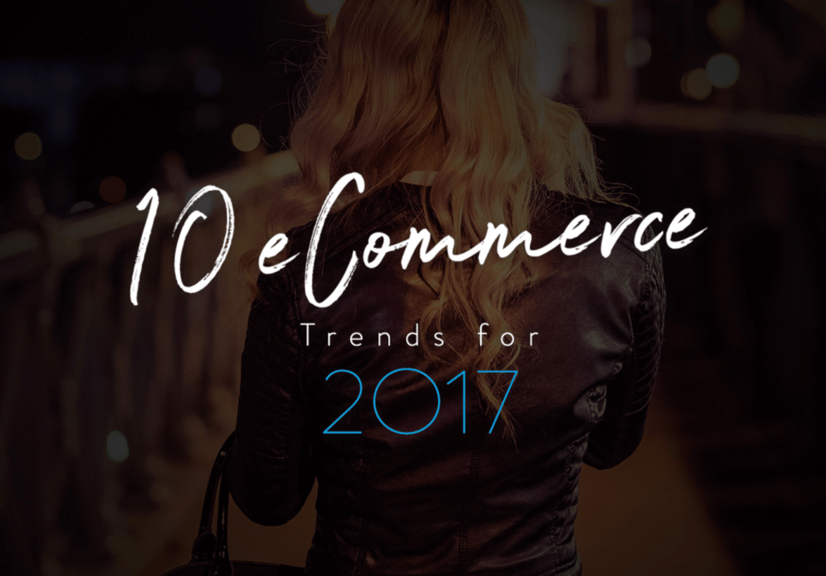 10 eCommerce Trends For 2017 By Absolunet