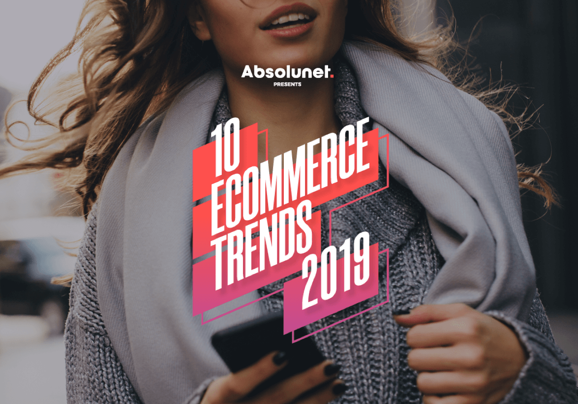 10 eCommerce Trends For 2019 By Absolunet