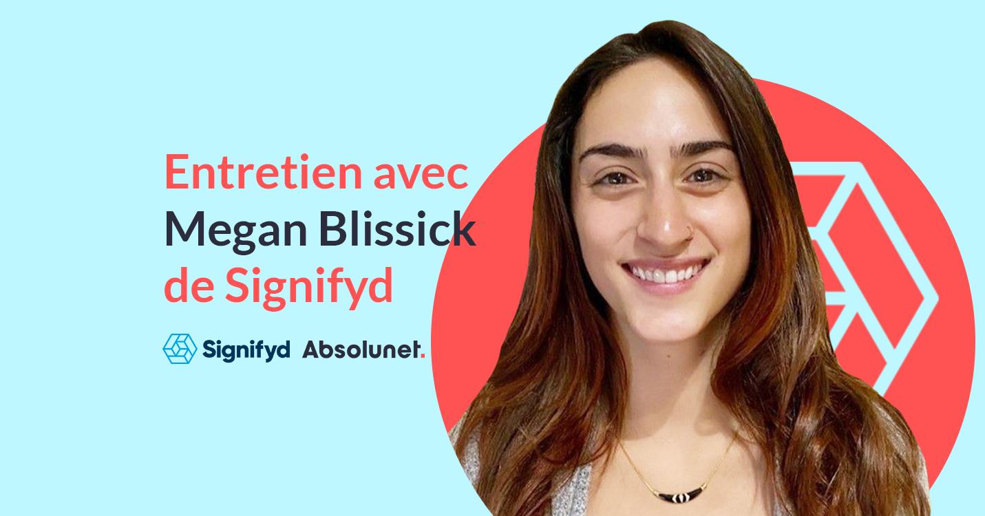 Entretien avec Megan Blissick de Signifyd